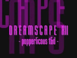 Dreamscape 12 popperlicous t d